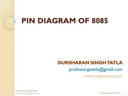 PIN DIAGRAM OF 8085 GURSHARAN SINGH TATLA  Gursharan Singh Tatla 1