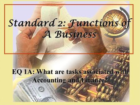 Standard 2: Functions of A Business EQ 1A: What are tasks associated with Accounting and Finance?