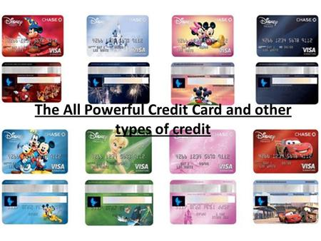 The All Powerful Credit Card and other types of credit.