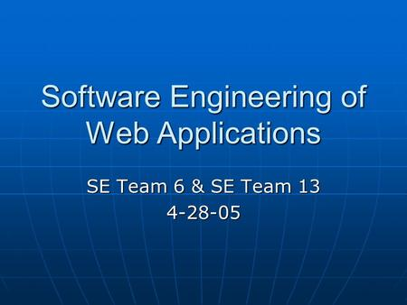 Software Engineering of Web Applications SE Team 6 & SE Team 13 4-28-05.