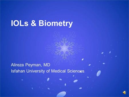 IOLs & Biometry Alireza Peyman, MD Isfahan University of Medical Sciences.