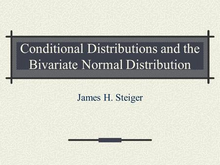 Conditional Distributions and the Bivariate Normal Distribution James H. Steiger.