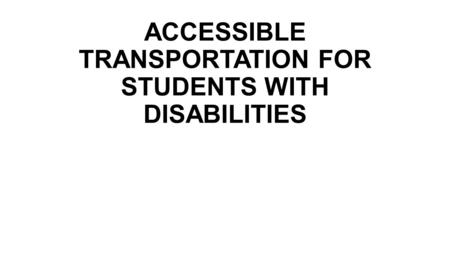 ACCESSIBLE TRANSPORTATION FOR STUDENTS WITH DISABILITIES.