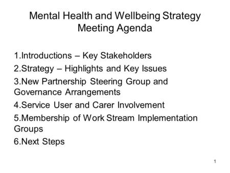 Mental Health and Wellbeing Strategy Meeting Agenda 1.Introductions – Key Stakeholders 2.Strategy – Highlights and Key Issues 3.New Partnership Steering.
