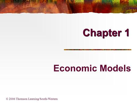 Chapter 1 Economic Models © 2006 Thomson Learning/South-Western.