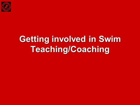 Getting involved in Swim Teaching/Coaching. Teaching v Coaching Swimming makes a distinction between Teaching and Coaching. –Teaching is aimed at developing.