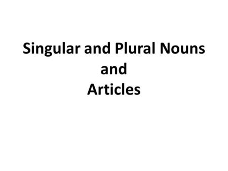 Singular and Plural Nouns and Articles. Noun = 명사 A noun is: person place thing.