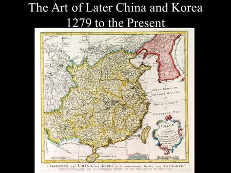 The Art of Later China and Korea 1279 to the Present.