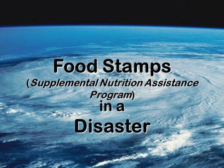 Food Stamps (Supplemental Nutrition Assistance Program) in a Disaster.