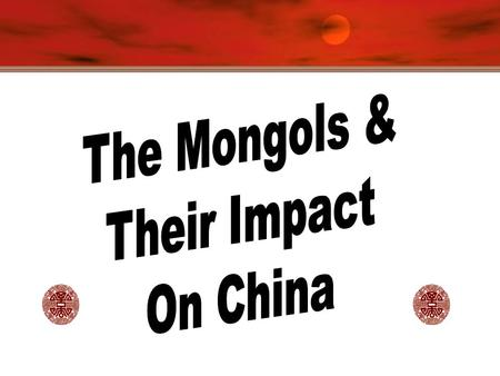 The Mongols & Their Impact On China.