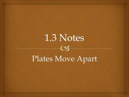 Plates Move Apart.   What happens when plates move apart? Think About…