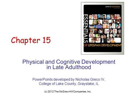 (c) 2012 The McGraw-Hill Companies, Inc. Chapter 15 Physical and Cognitive Development in Late Adulthood PowerPoints developed by Nicholas Greco IV, College.