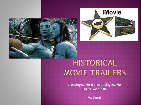 Creating Movie Trailers using iMovie Digital Media III Mr. Reed.