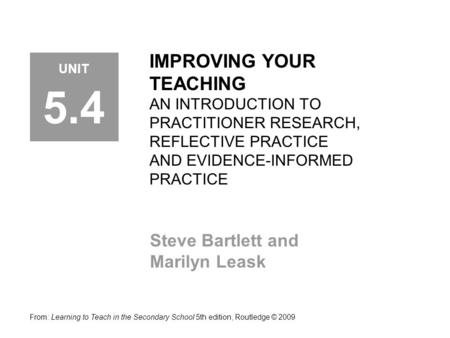 IMPROVING YOUR TEACHING AN INTRODUCTION TO PRACTITIONER RESEARCH, REFLECTIVE PRACTICE AND EVIDENCE-INFORMED PRACTICE Steve Bartlett and Marilyn Leask From: