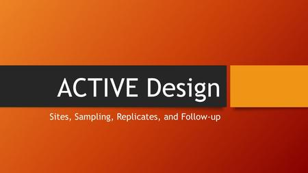ACTIVE Design Sites, Sampling, Replicates, and Follow-up.