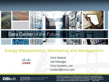 Energy Measurement, Monitoring and Management Chris Noland Lab Manager Cisco Systems, Inc. © 2008 Cisco Systems, Inc. All rights reserved.