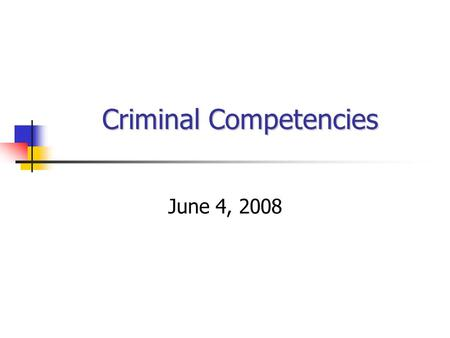 Criminal Competencies June 4, 2008. Criminal Competencies Competency evaluations very common (60,000/year) The most important psychological input in criminal.