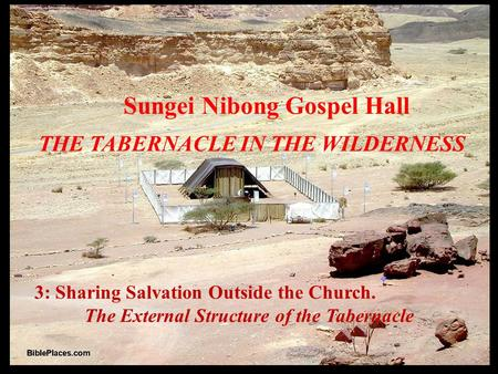 3: Sharing Salvation Outside the Church. The External Structure of the Tabernacle Sungei Nibong Gospel Hall THE TABERNACLE IN THE WILDERNESS.