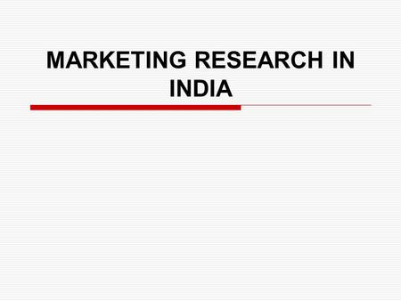 MARKETING RESEARCH IN INDIA.  Despite increase in marketing research India, there are some inherent constraints in its use.
