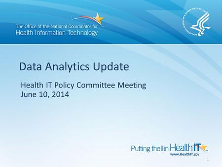 Health IT Policy Committee Meeting June 10, 2014 Data Analytics Update 1.