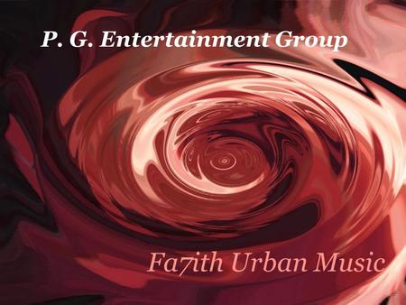 P. G. Entertainment Group Fa7ith Urban Music. One Stop Company For All Of Your Music Needs We Have The Right Connect.