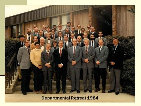 "Departmental Retreat 1984. Why have a retreat? ""You will never ""find"" time for anything. If you want time, you must make it."" Charles Buxton."