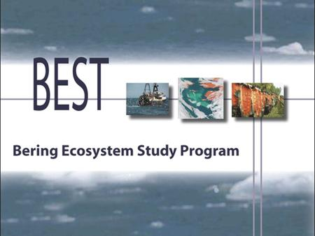 P. Stabeno, PMEL The Bering Sea What is BEST? A program designed to understand and predict the consequences of climate change for Bering Sea marine ecosystems.