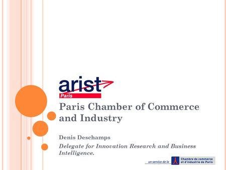 Paris Chamber of Commerce and Industry Denis Deschamps Delegate for Innovation Research and Business Intelligence.