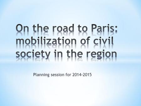 Planning session for 2014-2015. To reach a new, binding and ambitious agreement on climate in Paris in 2015.