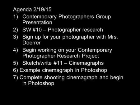 Agenda 2/19/15 1)Contemporary Photographers Group Presentation 2)SW #10 – Photographer research 3)Sign up for your photographer with Mrs. Doerrer 4)Begin.