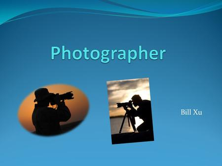 Bill Xu. Definition A photographer is a person who takes photographs. A professional photographer uses photography to earn money, amateur photographers.