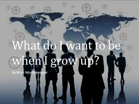 What do I want to be when I grow up? By Brisa Wordekemper.