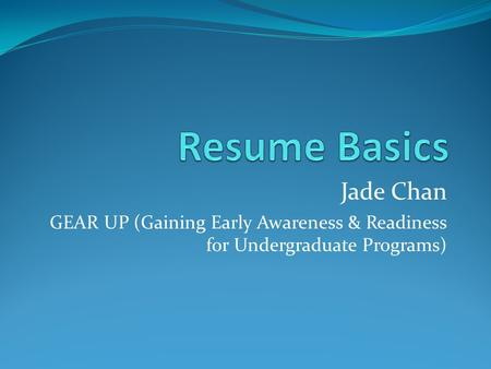 Jade Chan GEAR UP (Gaining Early Awareness & Readiness for Undergraduate Programs)