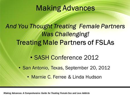 Making Advances And You Thought Treating Female Partners Was Challenging! Treating Male Partners of FSLAs SASH Conference 2012 San Antonio, Texas, September.