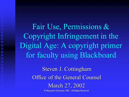Fair Use, Permissions & Copyright Infringement in the Digital Age: A copyright primer for faculty using Blackboard Steven J. Cottingham Office of the General.