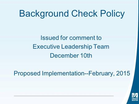 Background Check Policy Issued for comment to Executive Leadership Team December 10th Proposed Implementation--February, 2015.