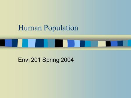 Human Population Envi 201 Spring 2004. Key Concepts n Exponential Growth – Rule of 70 n Demographic transition n Age structure and population momentum.