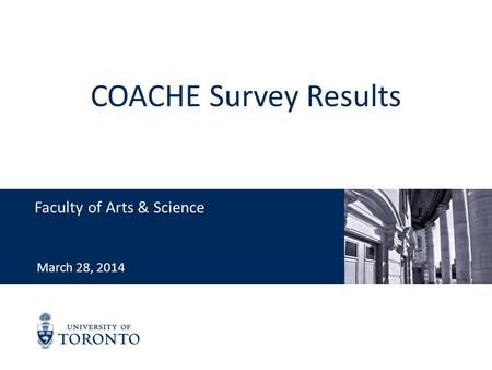 COACHE Survey Results Faculty of Arts & Science March 28, 2014.