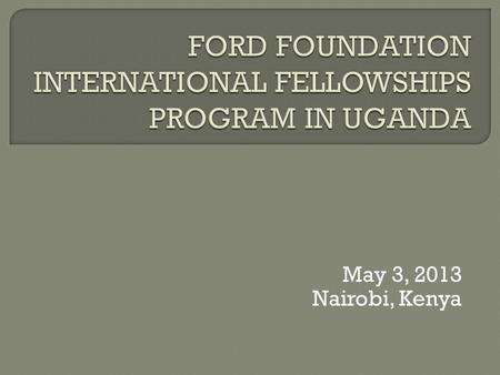 May 3, 2013 Nairobi, Kenya.  The Association for the Advancement of Higher Education and Development (AHEAD) has been the local partner for IFP in Uganda.