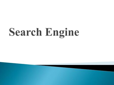  Search engines are programs that search documents for specified keywords and returns a list of the documents where the keywords were found.  A search.