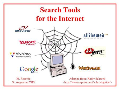 Search Tools for the Internet Adapted from: Kathy Schrock M. Rosettis St. Augustine CHS.