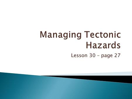 Lesson 30 – page 27.  To learn ways in which earthquakes and volcanoes can be predicted.  To learn how dangers can be prevented.  To learn about responses.