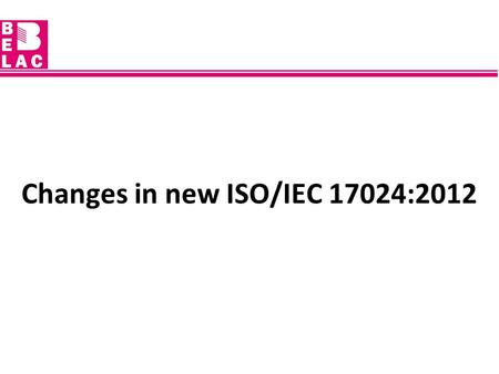 Changes in new ISO/IEC 17024:2012. ISO/IEC 17024:2012 was published in July 2012.