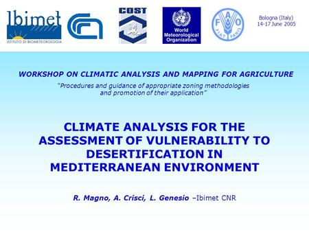 CLIMATE ANALYSIS FOR THE ASSESSMENT OF VULNERABILITY TO DESERTIFICATION IN MEDITERRANEAN ENVIRONMENT R. Magno, A. Crisci, L. Genesio –Ibimet CNR Bologna.