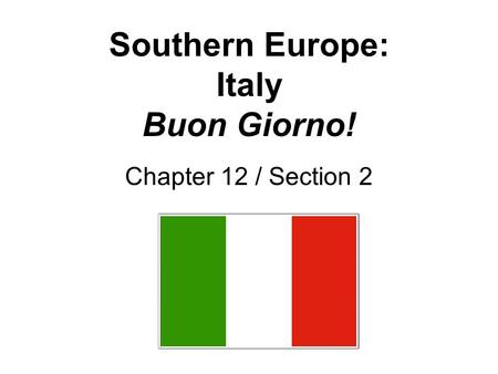 Southern Europe: Italy Buon Giorno! Chapter 12 / Section 2.