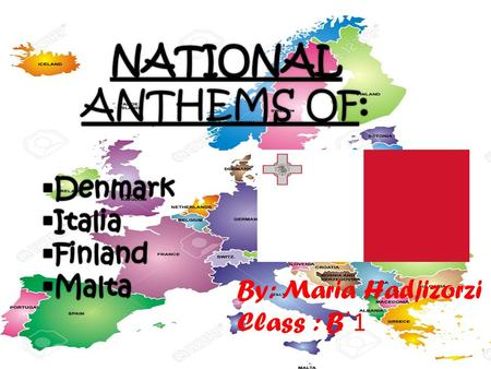 By: Maria Hadjizorzi Class : B ΄1. National Anthem history A national anthem is a generally patriotic musical composition that evokes and eulogizes the.