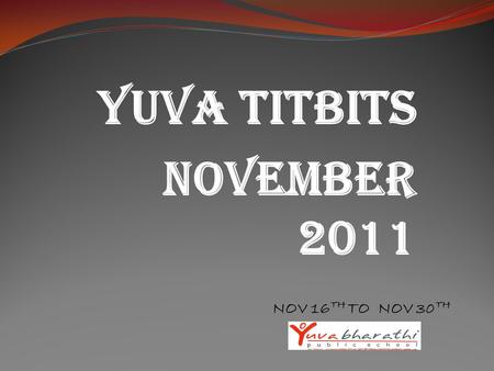 YUVA TITBITS NOVEMBER 2011 NOV 16 TH TO NOV 30 TH.