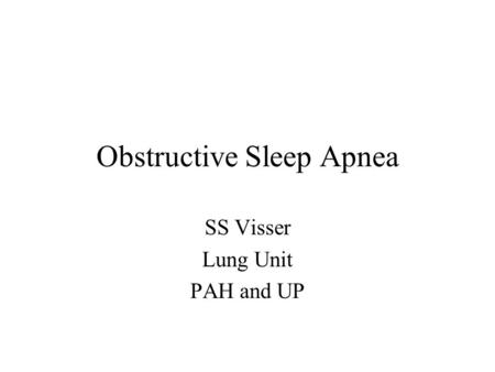 Obstructive Sleep Apnea SS Visser Lung Unit PAH and UP.