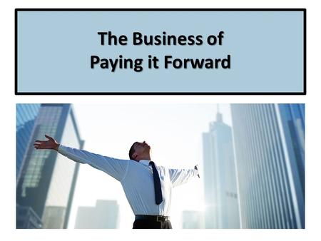 "The Business of Paying it Forward. Organic Conversation Only! Use the words ""Empowered"" and ""Empowerment"" in conversation. Other person: ""You seem so."