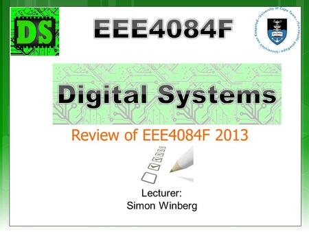 Lecturer: Simon Winberg Review of EEE4084F 2013.  Lecture content covered  Readings, seminars, chapters EEE4084F.